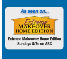As seen on the ABC TV show Extreme Makeover